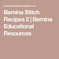 Bernina Stitch Recipes 2 | Bernina Educational Resources
