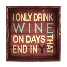 "Fetco Home Decor Malcolm ""I Only Drink Wine on Days That End in Y"" Typography Print Wall Art Fetco Home Décor http://www.amazon.com/dp/B00HOVP51C/ref=cm_sw_r_pi_dp_B-JJub0KCK27E"