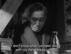 """""""I don't know what I've been doing with my life all these years."""" - Takashi Shimura in Akira Kurosawa's """"Ikiru"""" aka """"To Live"""", Tv Show Quotes, Film Quotes, Classic Movie Quotes, Le Vent Se Leve, Cinema Quotes, Citations Film, Done With Life, Film Inspiration, Movie Lines"""