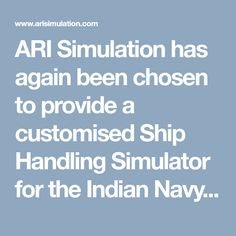 ARI Simulation has again been chosen to provide a customised Ship Handling Simulator for the Indian Navy.The simulator includes various modules, such as mandatory training on 'Blind' navigation systems, RADAR/ARPA systems and ECDIS training.