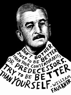 William Faulkner one of the fathers of the short stories. Really enjoyed this quote. You are your worst enemy therefore you always to thrive to be better than yourself.