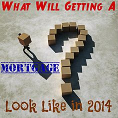 What can a borrower expect when getting a home mortgage in 2014.