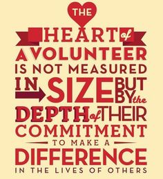 The heart of a volunteer is not measured in size but by the depth of their commitment to make a difference in the lives of others.