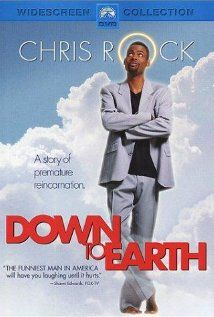 Down to Earth I really like this movie for some reason