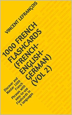 EBook 1000 French Flashcards (French-English-German) (Vol Discover and Master 1000 French Phrases with easy-to-use Flashcards in 3 languages Author Vincent Lefrançois, French Phrases, English Phrases, French Words, Got Books, Books To Read, French Flashcards, French Course, France, What To Read