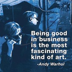 Warhol - Being good in business is the most fascinating kind of art