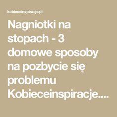 Nagniotki na stopach - 3 domowe sposoby na pozbycie się problemu Kobieceinspiracje.pl