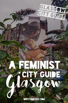 A Feminist City Guide to Glasgow - Watch Me See Glasgow City, Scotland Travel, Travel Information, Family Travel, Adventure Travel, Travel Inspiration, United Kingdom, Vacation, World