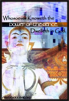 Whosoever knoweth the power of the dance dwelleth in God. ~Jalal ad-Dīn Muhammad Rumi, 13th Century Persia