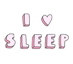 I love sleep ! Yes,yes I'm totally in love with sleep !