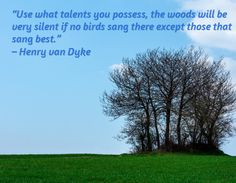 """Soulmate And Love Quotes: """"Use what talents you possess, the woods will be very silent if no birds sang . - Hall Of Quotes Famous Quotes About Family, Best Family Quotes, Best Quotes Of All Time, Brainy Quotes, Uplifting Quotes, Happy Quotes, True Love Quotes, Change Quotes, Amazing Quotes"""