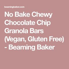 No Bake Chewy Chocolate Chip Granola Bars (Vegan, Gluten Free) - Beaming Baker