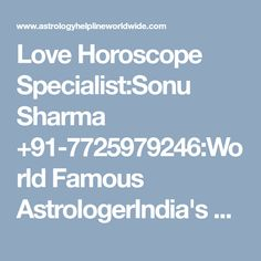 Love Horoscope Specialist:Sonu Sharma +91-7725979246:World Famous AstrologerIndia's best astrologer gives you best solution with complete astrology services in india, usa, uk, canada, australia,japan,dubai