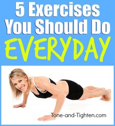 5 Exercises you should be doing every day! From the doctor of physical therapy at Tone-and-Tighten.com
