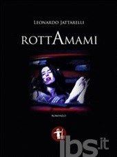 Comunicato Stampa: Passione e follia, sporcatevi d'amore - RottAmami, nuovo libro di Leonardo Iattarelli