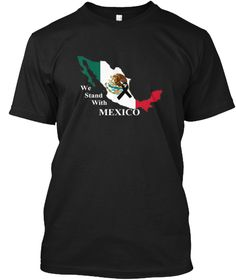 We Stand With Mexico T Shirt Support Black T-Shirt Front