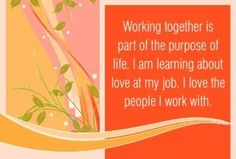 """spiritbearwellness: """"Working together is part of the purpose of life. I am learning about love at my job. I love the people I work with. ~ Louise L. Louise Hay Affirmations, Daily Positive Affirmations, Positive Vibes, Louise Hay Quotes, Job Security, Job Career, Law Of Attraction Affirmations, Wellness, Negative Self Talk"""