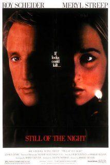 Roy Scheider, Meryl Streep, Jessica Tandy. Director: Robert Benton. http://en.wikipedia.org/wiki/Still_of_the_Night_(film) _______________________ http://www.rottentomatoes.com/m/still_of_the_night/ _______________________ http://www.tcm.com/tcmdb/title/17785/Still-of-the-Night/ _______________________