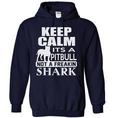 Keep calm, its a PitBull, not a freakin Shark - Limited Edition