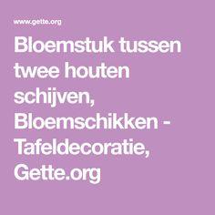 Bloemstuk tussen twee houten schijven, Bloemschikken - Tafeldecoratie, Gette.org