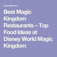 Best Magic Kingdom Restaurants – Top Food Ideas at Disney World Magic Kingdom