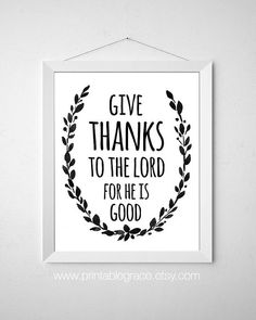 Give Thanks to the Lord for He Is Good  by PrintableGrace on Etsy #castteam