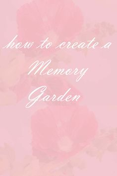 How to create a memory garden. Honor your parents, grandparents and those who came before by planting their favorite flowers or herbs.