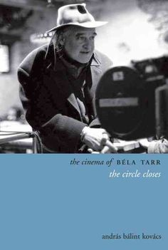 The Cinema of Bela Tarr: The Circle Closes