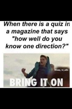 YEAH!!!!! ALL THE FREEKIN TIME!!!!!!! & then i love the ones that say all you need to know about 1D & then i already know all of it:)