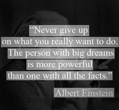"""Never give up on what you really want to do. The person with big dreams is more powerful than one with all the facts."" ~ Albert Einstein #quote #AlbertEinstein"