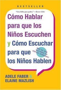 Cómo hablar para que los niños escuchen. Y cómo escuchar para que los niños hablen de Adele Faber http://www.amazon.es/dp/0060730889/ref=cm_sw_r_pi_dp_LkMBub1S83Q5C