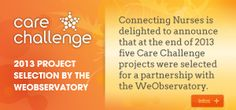 Connecting Nurses is happy to announce that at the end of 2013, 5 Care Challenge projects were selected for a partnership with the WeObervatory   Check out these projects and submit your own at www.care-challenge.com    #carechallenge