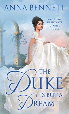 The Duke Is But a Dream: A Debutante Diaries Novel by Anna Bennett 1250199484 9781250199485 Advice Columns, Finishing School, Passionate Love, Let Her Go, True Identity, Historical Romance, Romance Novels, My Princess, Free Reading