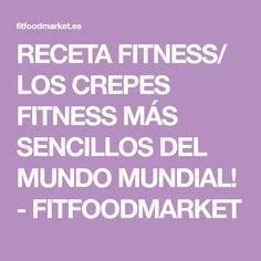 RECETA FITNESS/ LOS CREPES FITNESS MÁS SENCILLOS DEL MUNDO MUNDIAL! - FITFOODMARKET