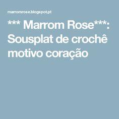 *** Marrom Rose***: Sousplat de crochê motivo coração