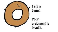 All arguments are invalid since I am a bagel