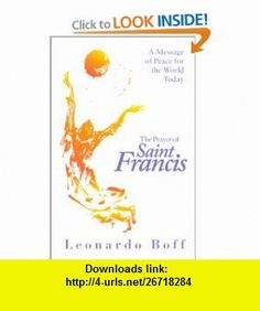 The Prayer of Saint Francis A Message of Peace for the World Today (9781570753565) Leonardo Boff, Phillip Berryman , ISBN-10: 1570753563  , ISBN-13: 978-1570753565 ,  , tutorials , pdf , ebook , torrent , downloads , rapidshare , filesonic , hotfile , megaupload , fileserve