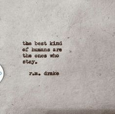 """""""The ones who stay"""" - r.m. drake"""