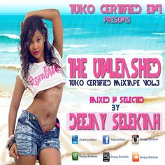 THE UNLEASHED - TUKO CERTIFIED  VIDEO MIXTAPE VOL.3 - AUDIO VERSION by DEEJAY SELEKTAH on SoundCloud