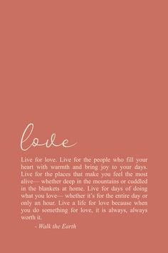 When you live a life for love, it is always, always worth it. | Words by Nikki Banas ~ Walk the Earth | Inspiring Quotes, Poetry, Poems, Words, & Messages for self love, healing, encouragement, & hope.