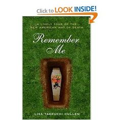 Remember Me: A Lively Tour of the New American Way of Death By Lisa Takeuchi Cullen