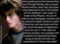 I think people ignore the trauma Harry went through literally...