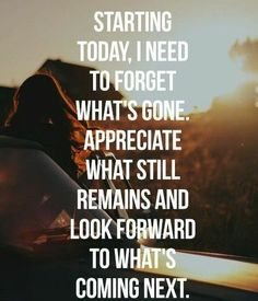 Live for today.  You never know what tomorrow will bring.