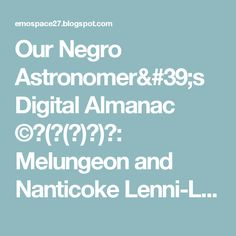 Our Negro Astronomer's Digital Almanac ©⊂( ̄(工) ̄)⊃: Melungeon and Nanticoke Lenni-Lenape at Mitsawokett[••]The Moors of Delaware#[••]#🚬ᶘᵒᴥᵒᶅ.#¯\_(ツ)#>゜)))彡#_(._.)_#٩(͡๏̯͡๏)۶#⊙_⊙?