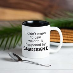 'I Didn't Mean to Gain Weight. It Happened by Snaccident' Coffee Mug