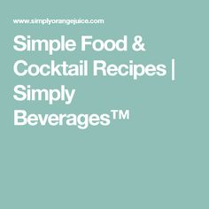Simple Food & Cocktail Recipes | Simply Beverages™