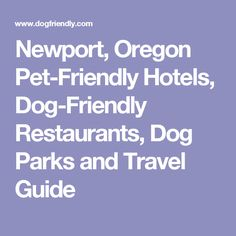 Newport, Oregon Pet-Friendly Hotels, Dog-Friendly Restaurants, Dog Parks and Travel Guide