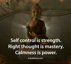 self control is strength, right thought is mastery and calmness is power