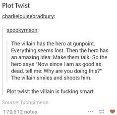 Plot twist. The villian is actually smart