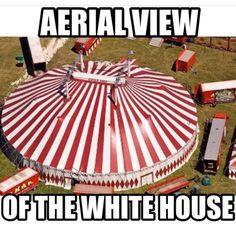 The Big Top Circus AKA The White House!!